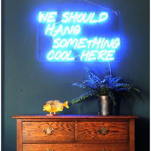 'We Should Hang Something Cool Here' LED Neon Sign - lighting