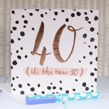 '40 It's The New 30' Rose Gold Luxe Birthday Card