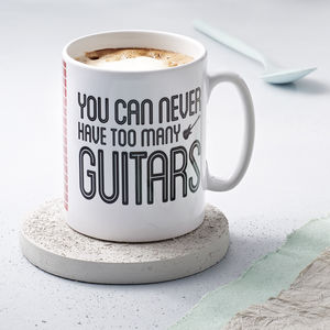 You Can Never Have Too Many Guitars Mug - gifts for him