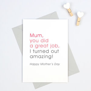 Funny 'Mum You Did A Great Job…' Mother's Day Card