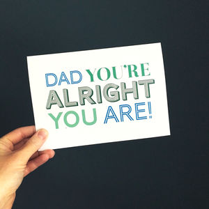 'Dad You're Alright' Card - birthday cards