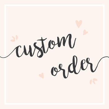 Custom Order For Tamsin Williams