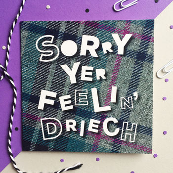 sorry yer feeling driech scottish tartan card