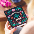 'Good Things Are Coming' Greetings Card Sent Direct