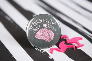 'My Brain Has To Many Tabs Open' Badge