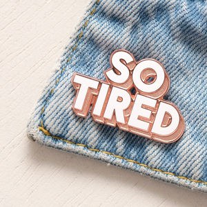 'So Tired' Enamel Pin - shop by occasion