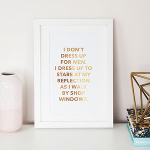 'I Don't Dress Up For Men' Foil Wall Art Print - personalised
