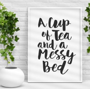 'A Cup Of Tea And A Messy Bed' Typography Print