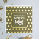 Gold Foil 'Favourite Father' Funny Father's Day Card