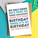 We Only Drink Gin On Three Occasions Birthday Card