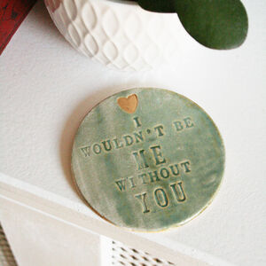 I Wouldn't Be Me Without You Ceramic Coaster