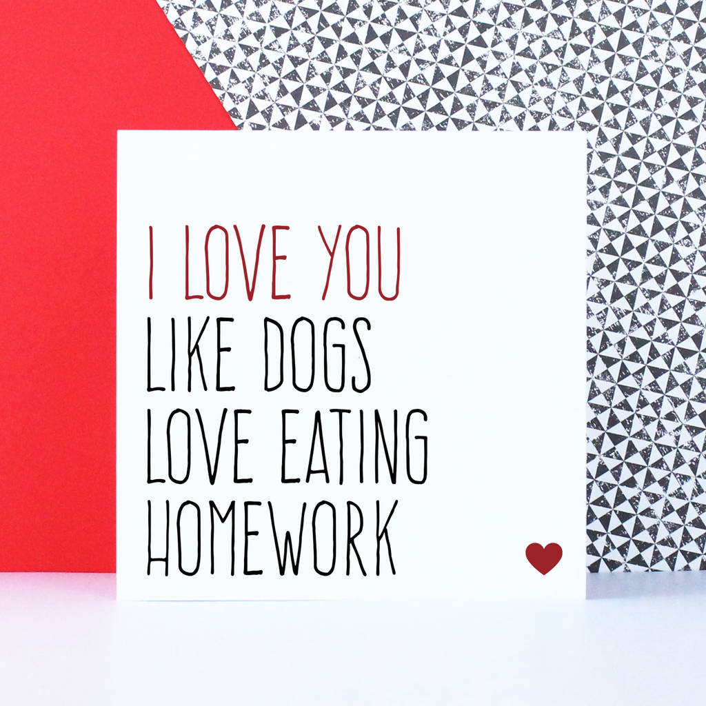 'Love You Like Dogs Love Eating Homework' Card