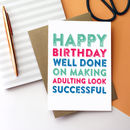 Happy Birthday Adulting Look Successful Card
