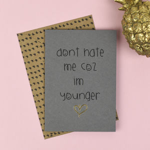 'Don't Hate Me Coz Im Younger' Card - birthday cards