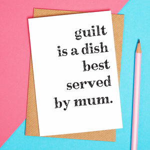 Funny Mum Card Guilt Is A Dish Best Served By Mum - winter sale