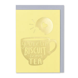 'You're The Biscuit To My Tea' Card