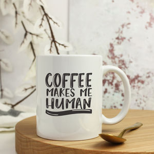 'Coffee Make Me Human' Ceramic Mug