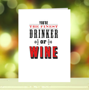 'You're The Finest Drinker Of Wine' Card