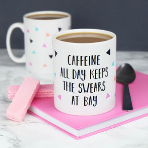 Caffeine All Day Keeps The Swears At Bay Mug - 21st birthday gifts