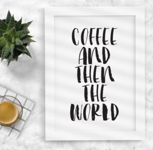 'Coffee And Then The World' Typography Print