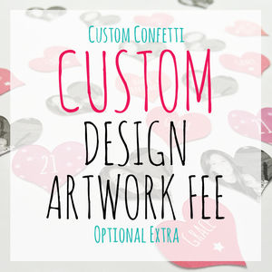 Confetti Custom Design Order Artworking Fee