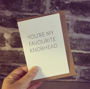 You're My Favourite Knobhead Greetings Card - love & romance cards