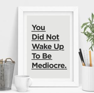 'You Did Not Wake Up To Be Mediocre' Black White Print