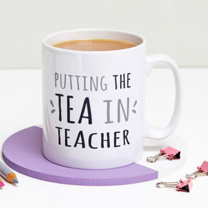 Putting The Tea In Teacher Mug - gifts for teachers