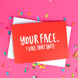 Funny 'Your Face, I Like That Shit' Card