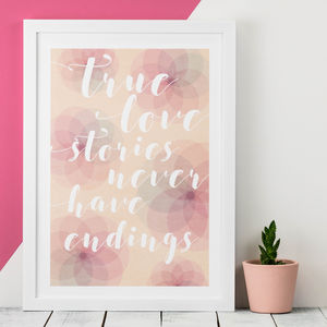 True Love Stories Never Have Endings A3 Print - posters & prints