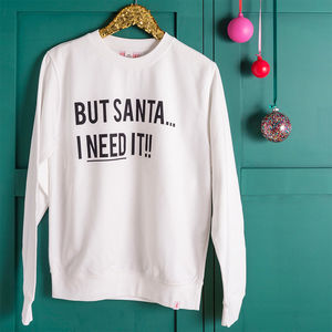 But Santa, I Need It Christmas Jumper - gifts for her