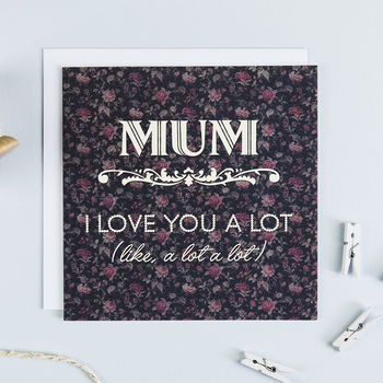 'Love You A Lot' Funny Mother's Day Card