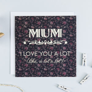 'Love You A Lot' Funny Mother's Day Card - winter sale
