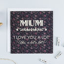 'Love You A Lot' Funny Birthday Card For Mum