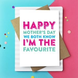 Happy Mother's Day We Both Know I'm The Favourite Card - winter sale