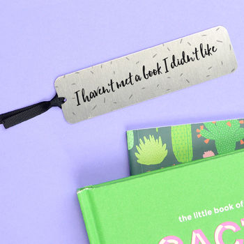 'Haven't Met A Book I Didn't Like' Bookmark