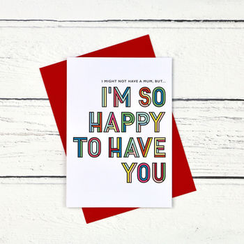 Happy To Have You Alternative Mother's Day Card
