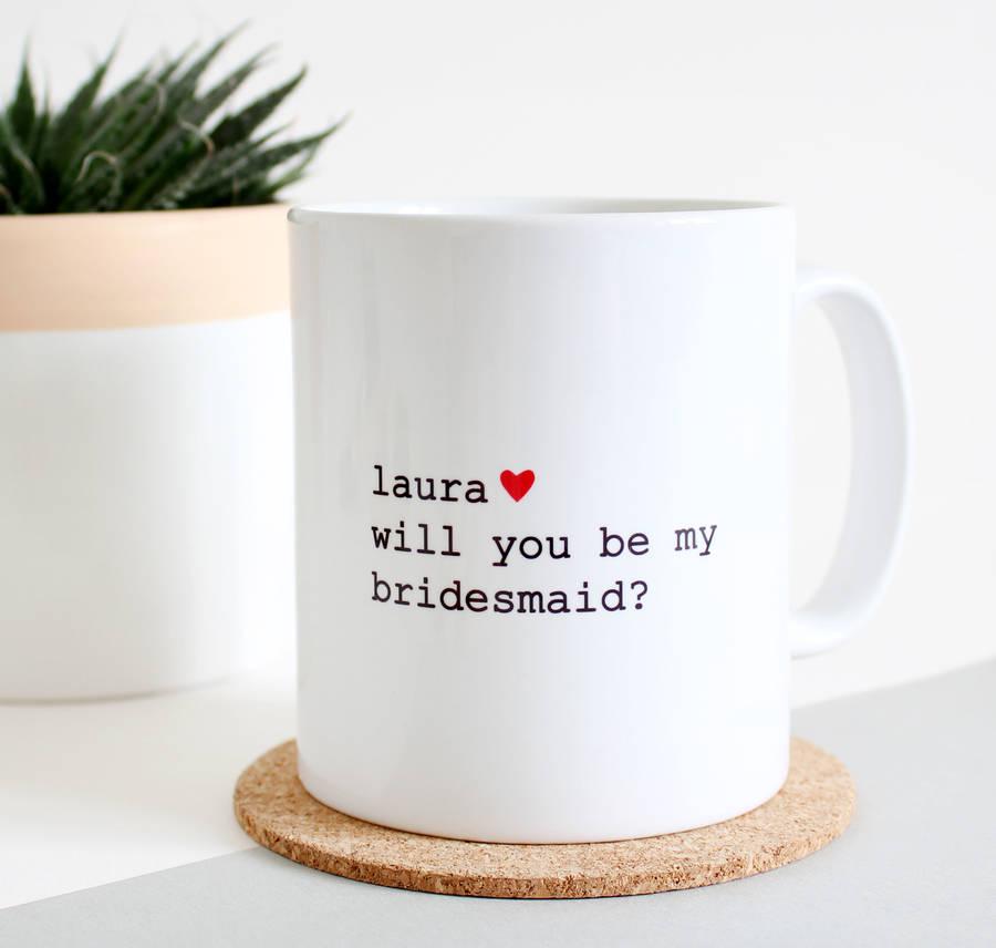 Will You Be My Bridesmaid/Bridesman/ Maid Of Honour Mug