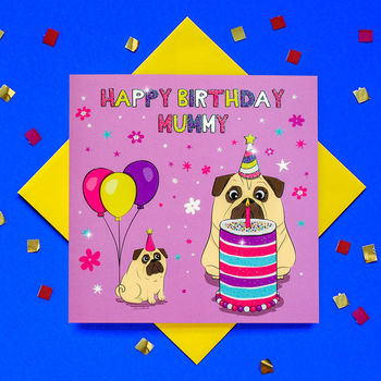 Glitter Happy Birthday Mummy Pug Card
