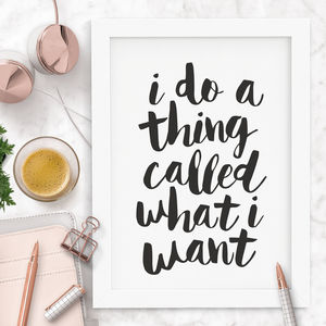 'I Do A Thing Called What I Want' Typography Print