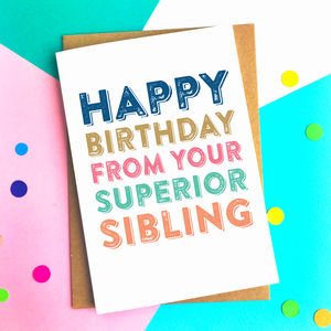 Happy Birthday From Your Superior Sibling Card - birthday cards