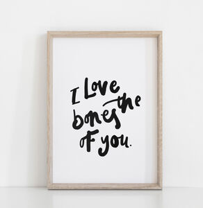 I Love The Bones Of You Print