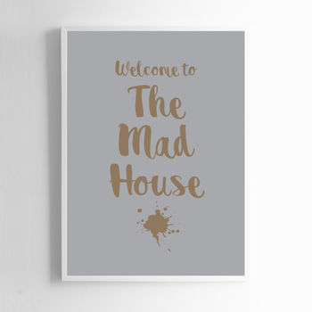 Welcome To The Mad House Print Sign