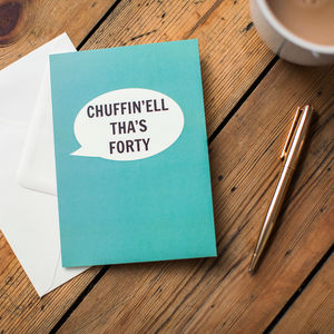'Chuffin'ell Tha's Forty' Card - special age birthday cards