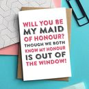 Will You Be My Maid Of Honour Out The Window Card