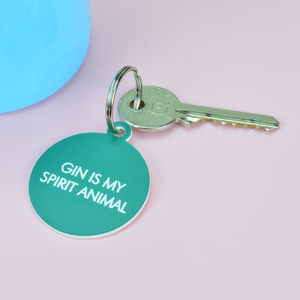 Gin Is My Spirit Animal Key Tag