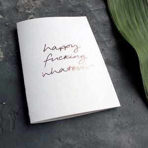 'Happy Fucking Whatever' Foil Birthday Congrats Card