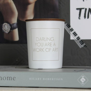 Darling You Are A Work Of Art Scented Candle