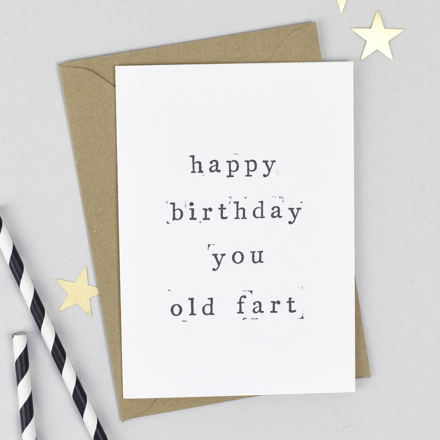 Happy Birthday You Old Fart Birthday Card By The Two Wagtails