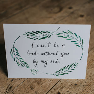 'I Can't Be A Bride Without You' Bridesmaid Card